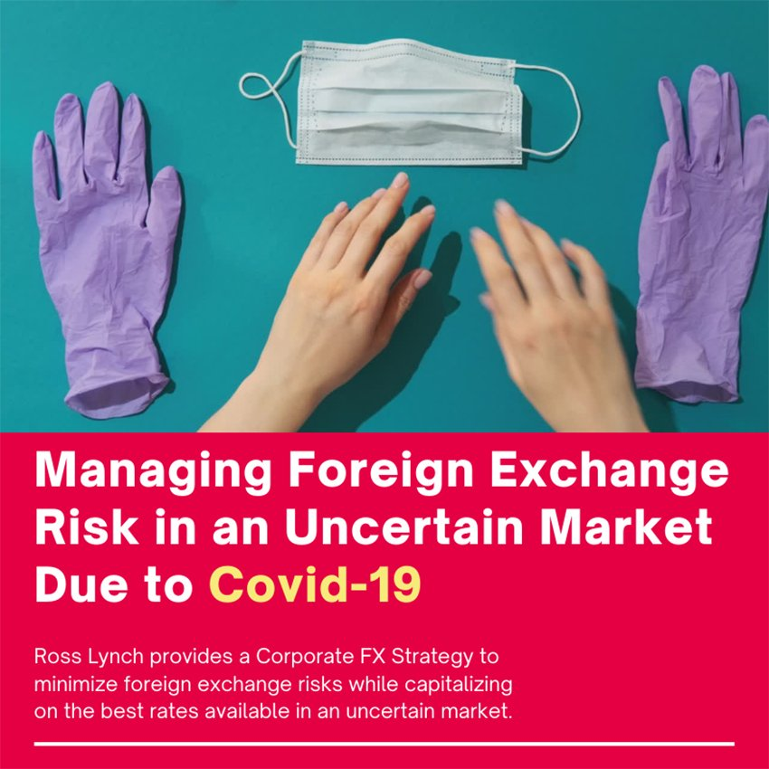 Managing Foreign Exchange Risk in an Uncertain Market Due to Covid-19
